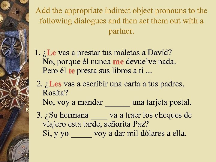 Add the appropriate indirect object pronouns to the following dialogues and then act them