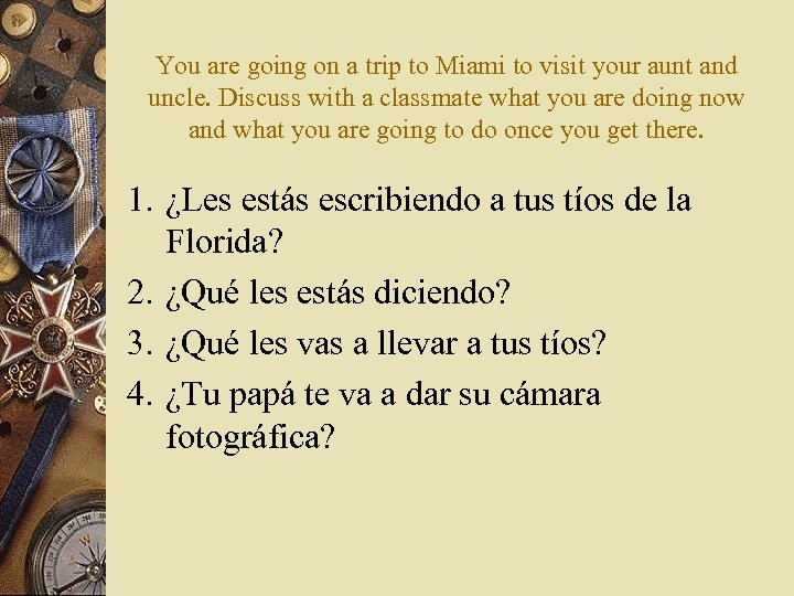 You are going on a trip to Miami to visit your aunt and uncle.