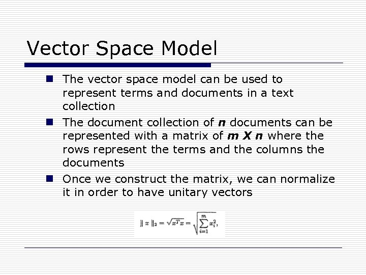 Vector Space Model n The vector space model can be used to represent terms