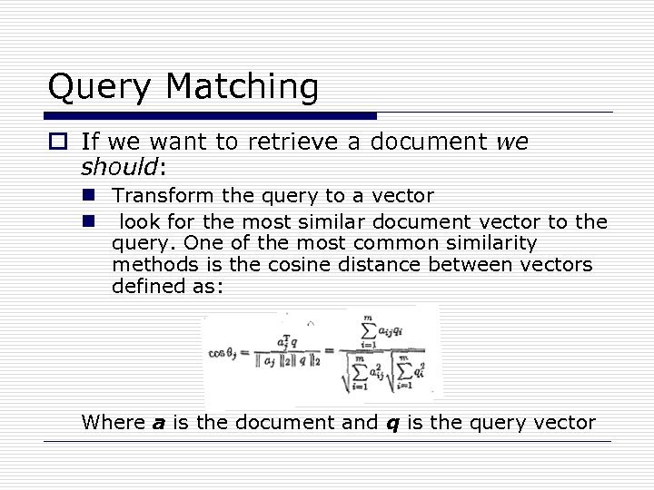 Query Matching o If we want to retrieve a document we should: n Transform
