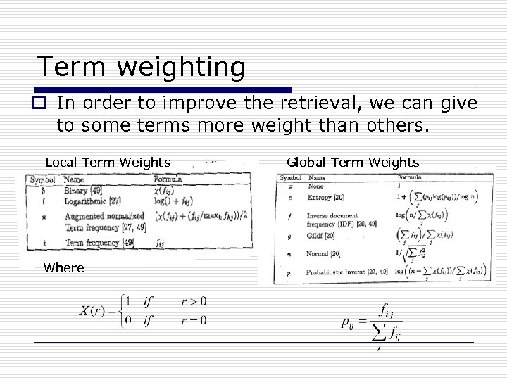 Term weighting o In order to improve the retrieval, we can give to some