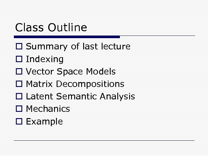 Class Outline o o o o Summary of last lecture Indexing Vector Space Models