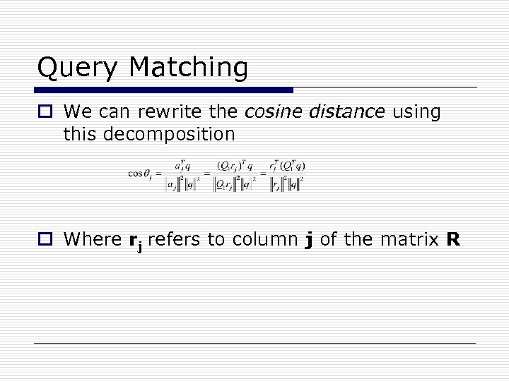 Query Matching o We can rewrite the cosine distance using this decomposition o Where
