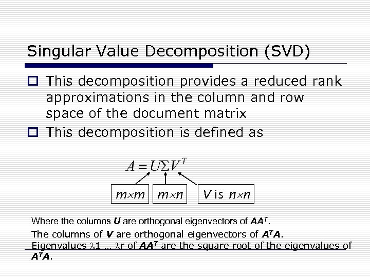 Singular Value Decomposition (SVD) o This decomposition provides a reduced rank approximations in the