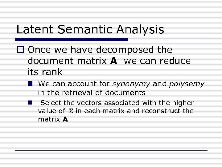 Latent Semantic Analysis o Once we have decomposed the document matrix A we can