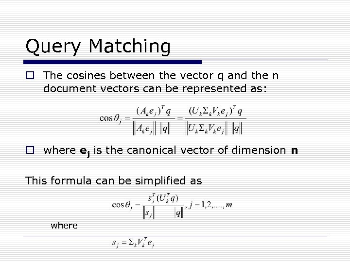 Query Matching o The cosines between the vector q and the n document vectors
