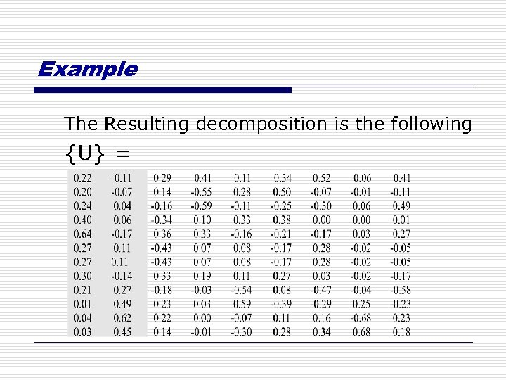 Example The Resulting decomposition is the following {U} =
