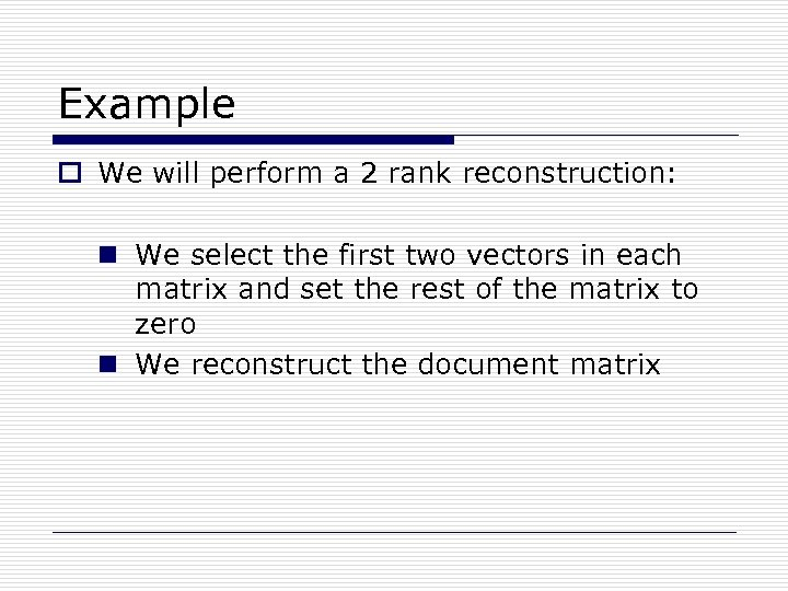 Example o We will perform a 2 rank reconstruction: n We select the first