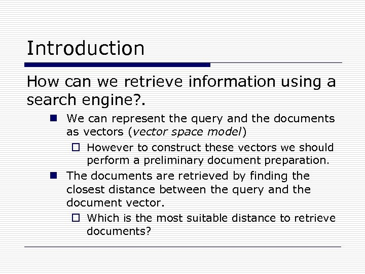 Introduction How can we retrieve information using a search engine? . n We can