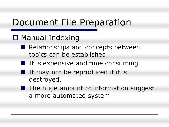 Document File Preparation o Manual Indexing n Relationships and concepts between topics can be