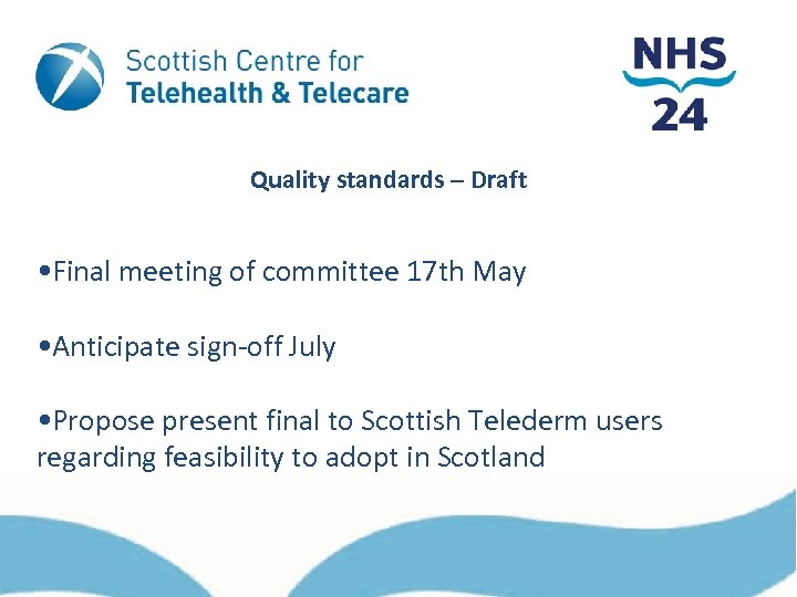 Quality standards – Draft • Final meeting of committee 17 th May • Anticipate