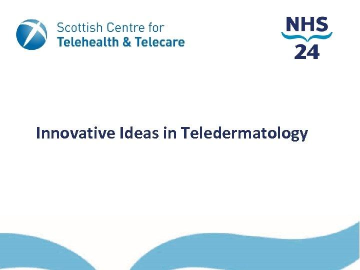 Innovative Ideas in Teledermatology
