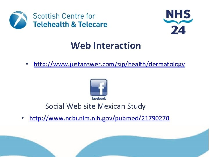 Web Interaction • http: //www. justanswer. com/sip/health/dermatology Social Web site Mexican Study • http: