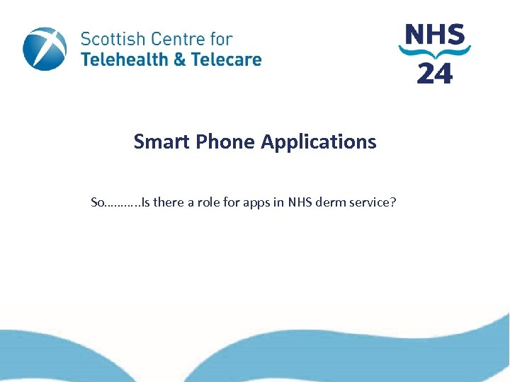 Smart Phone Applications So………. . Is there a role for apps in NHS derm