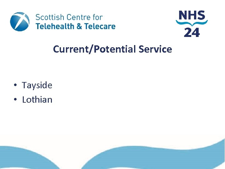 Current/Potential Service • Tayside • Lothian