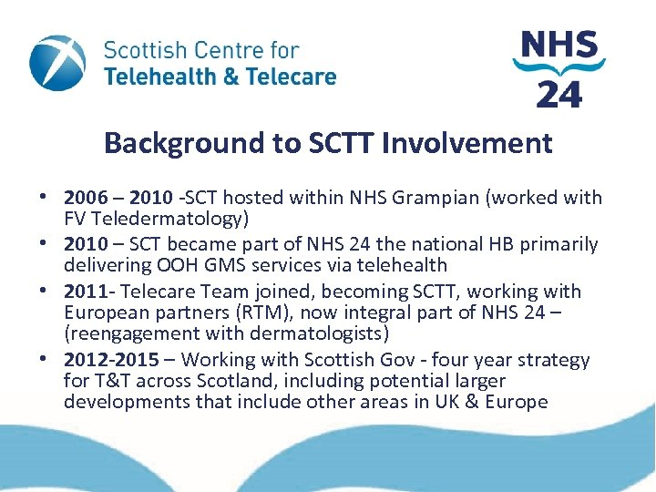 Background to SCTT Involvement • 2006 – 2010 -SCT hosted within NHS Grampian (worked