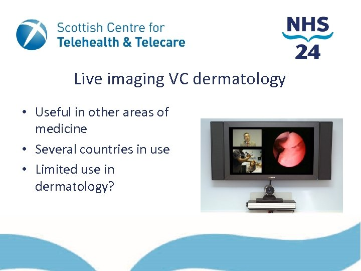 Live imaging VC dermatology • Useful in other areas of medicine • Several countries