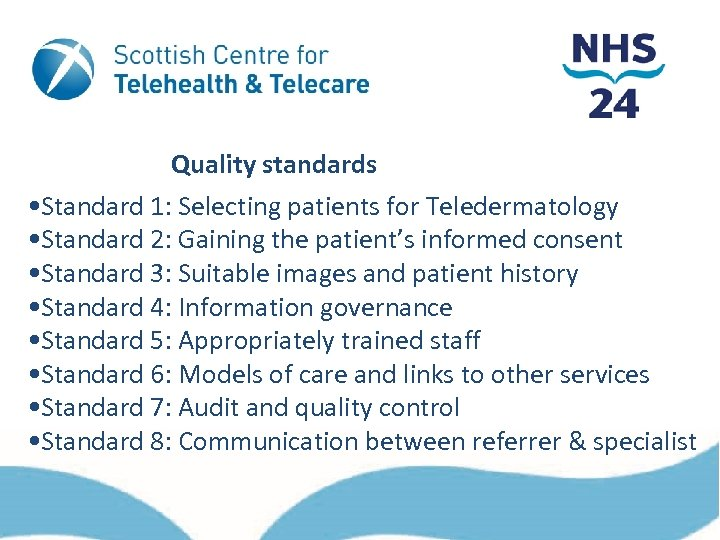 Quality standards • Standard 1: Selecting patients for Teledermatology • Standard 2: Gaining the