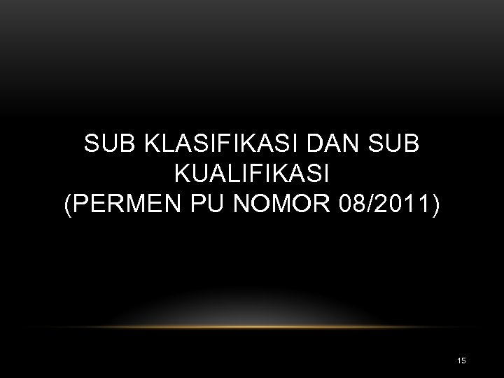 SUB KLASIFIKASI DAN SUB KUALIFIKASI (PERMEN PU NOMOR 08/2011) 15
