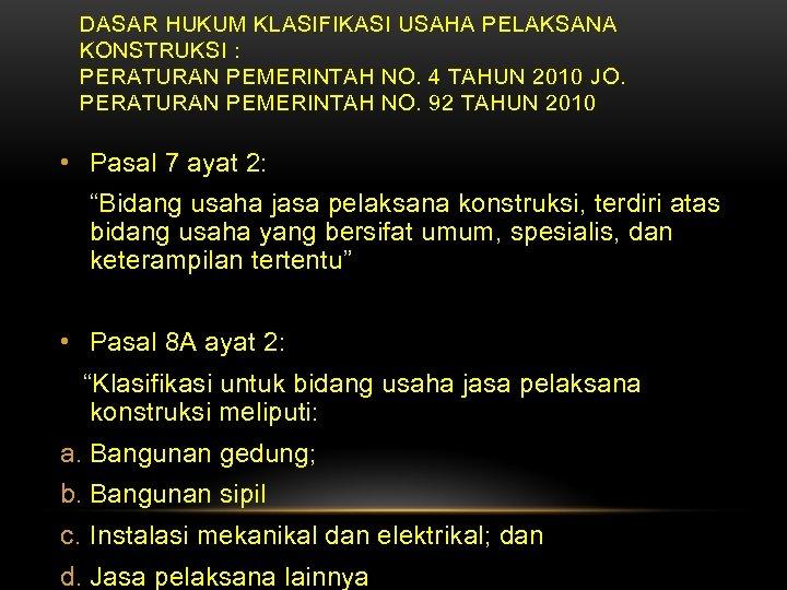 DASAR HUKUM KLASIFIKASI USAHA PELAKSANA KONSTRUKSI : PERATURAN PEMERINTAH NO. 4 TAHUN 2010 JO.