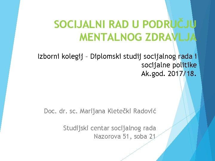 SOCIJALNI RAD U PODRUČJU MENTALNOG ZDRAVLJA Izborni kolegij – Diplomski studij socijalnog rada i