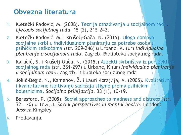 Obvezna literatura 1. Kletečki Radović, M. (2008). Teorija osnaživanja u socijalnom radu. Ljetopis socijalnog