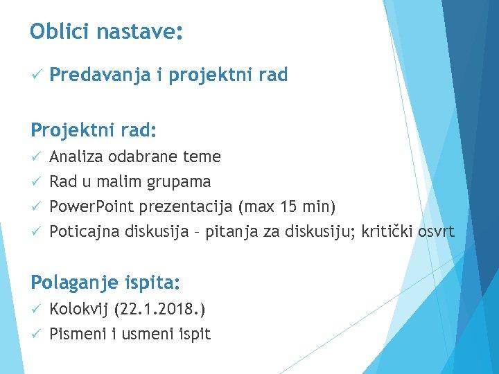 Oblici nastave: ü Predavanja i projektni rad Projektni rad: Analiza odabrane teme ü Rad