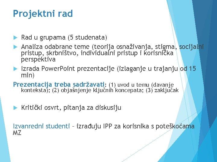 Projektni rad Rad u grupama (5 studenata) Analiza odabrane teme (teorija osnaživanja, stigma, socijalni