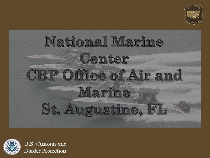 National Marine Center CBP Office of Air and Marine St. Augustine, FL U. S.