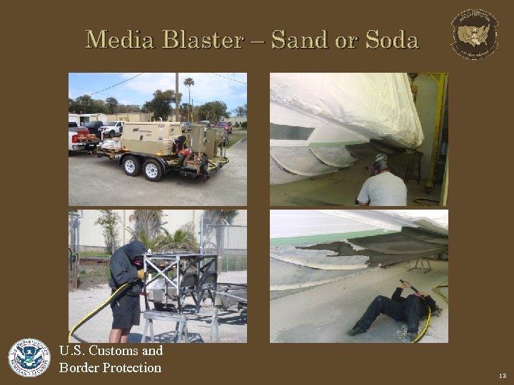 Media Blaster – Sand or Soda U. S. Customs and Border Protection 13