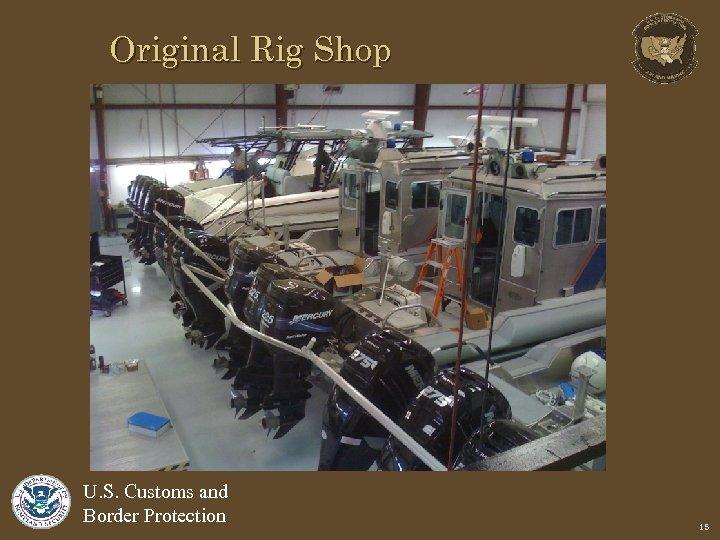 Original Rig Shop U. S. Customs and Border Protection 15