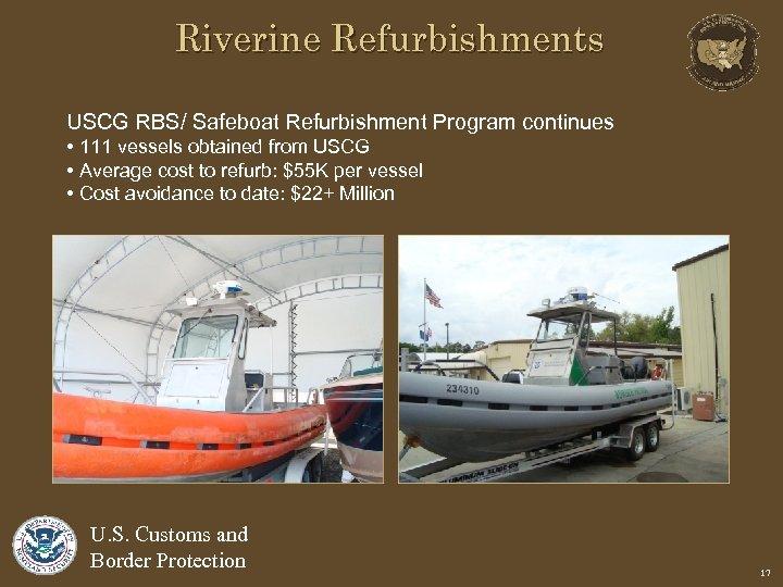 Riverine Refurbishments USCG RBS/ Safeboat Refurbishment Program continues • 111 vessels obtained from USCG