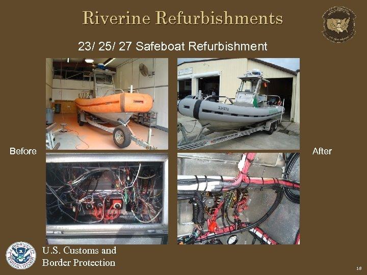 Riverine Refurbishments 23/ 25/ 27 Safeboat Refurbishment Before After U. S. Customs and Border