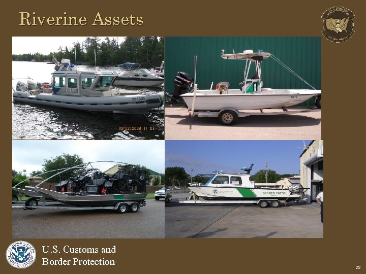 Riverine Assets U. S. Customs and Border Protection 22
