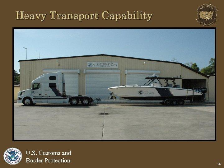 Heavy Transport Capability U. S. Customs and Border Protection 23