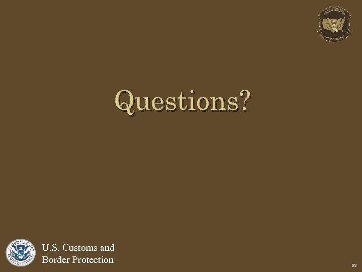 Questions? U. S. Customs and Border Protection 32