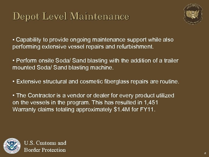 Depot Level Maintenance • Capability to provide ongoing maintenance support while also performing extensive