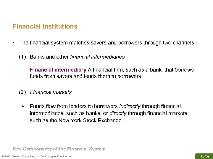 Financial Institutions • The financial system matches savers and borrowers through two channels: (1)