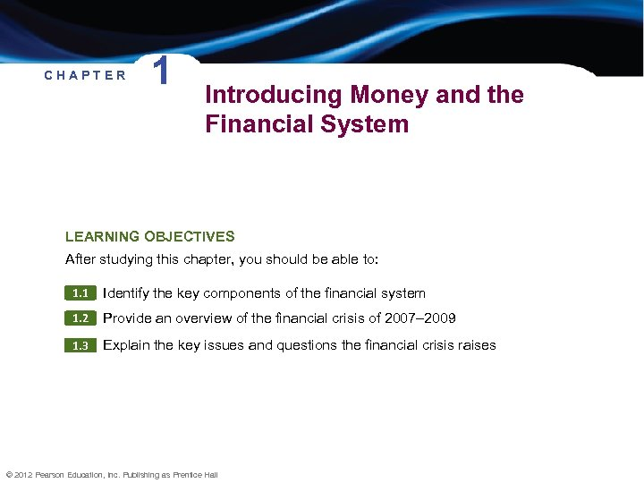 CHAPTER 1 Introducing Money and the Financial System LEARNING OBJECTIVES After studying this chapter,