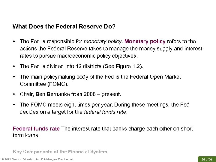 What Does the Federal Reserve Do? • The Fed is responsible for monetary policy.