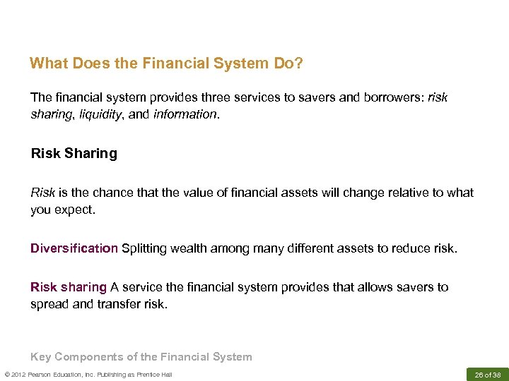 What Does the Financial System Do? The financial system provides three services to savers