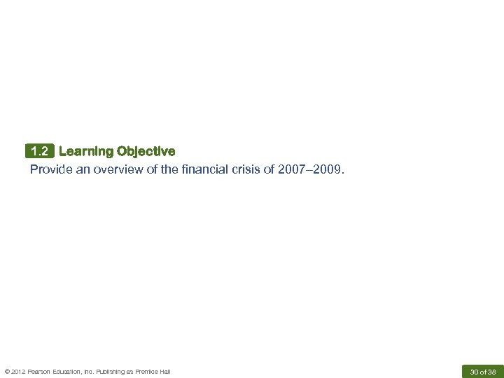 1. 2 Learning Objective Provide an overview of the financial crisis of 2007– 2009.