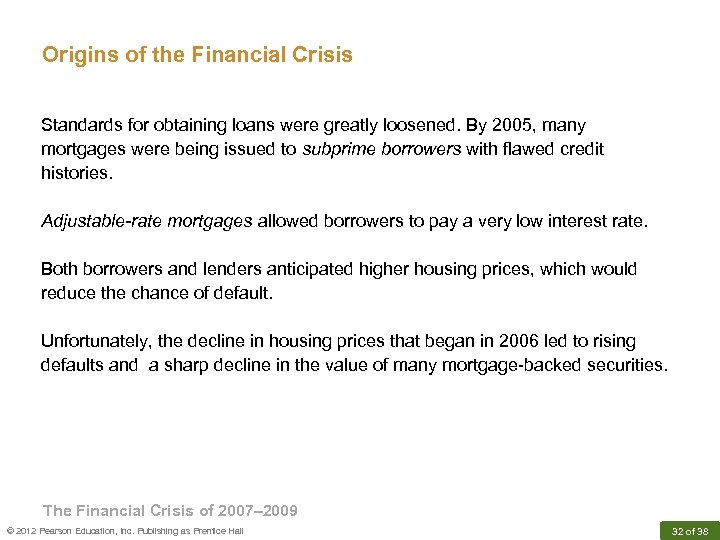 Origins of the Financial Crisis Standards for obtaining loans were greatly loosened. By 2005,