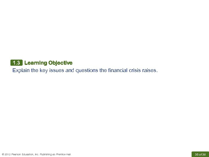 1. 3 Learning Objective Explain the key issues and questions the financial crisis raises.