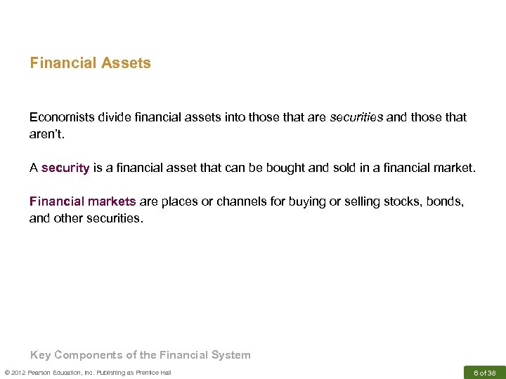 Financial Assets Economists divide financial assets into those that are securities and those that
