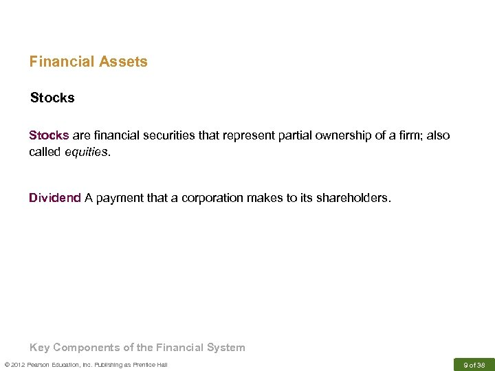 Financial Assets Stocks are financial securities that represent partial ownership of a firm; also