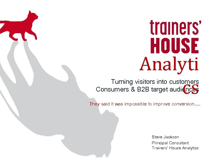 Analyti cs Turning visitors into customers Consumers & B 2 B target audiences They