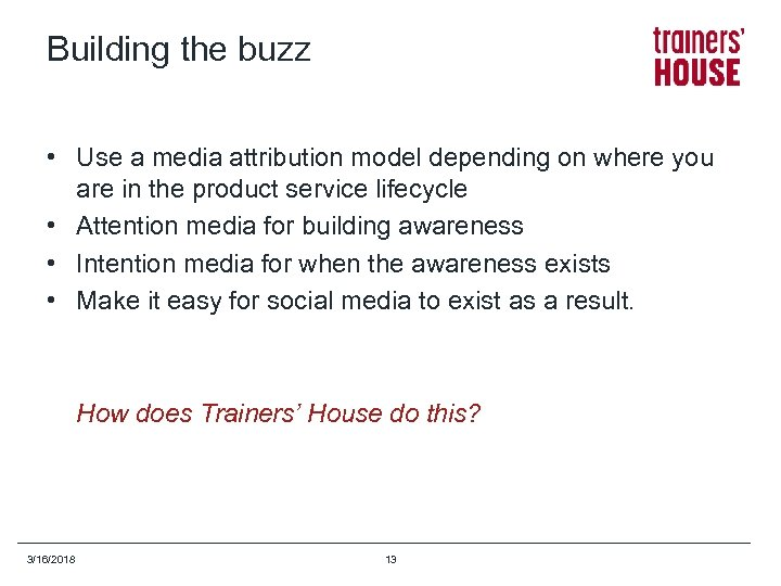 Building the buzz • Use a media attribution model depending on where you are