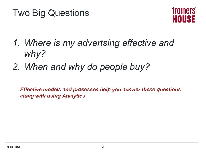 Two Big Questions 1. Where is my advertsing effective and why? 2. When and