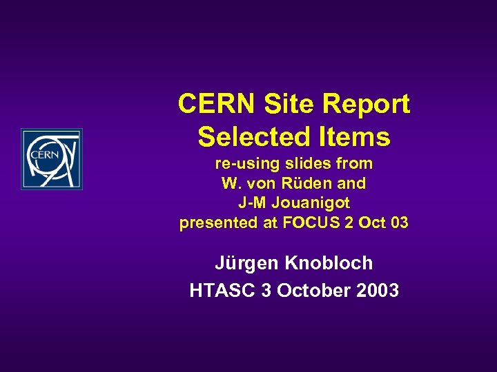 CERN Site Report Selected Items re-using slides from W. von Rüden and J-M Jouanigot